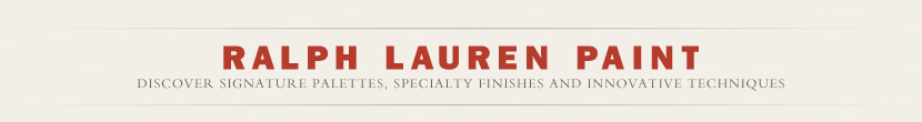 Ralph Lauren Paint - Discover Signature Palettes, Specialty Finishes and Innovative Techniques